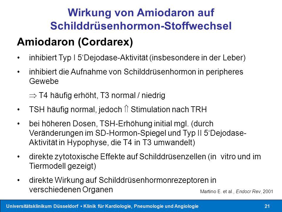 Universitätsklinikum Düsseldorf Klinik für Kardiologie, Pneumologie und Angiologie21 Wirkung von Amiodaron auf Schilddrüsenhormon-Stoffwechsel Martino E.