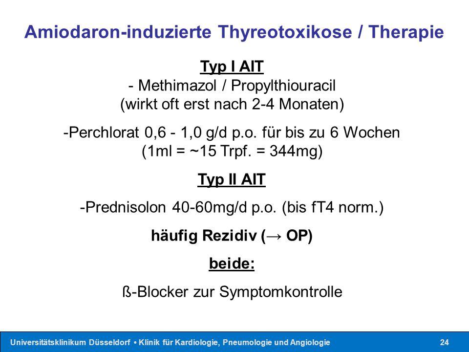 Universitätsklinikum Düsseldorf Klinik für Kardiologie, Pneumologie und Angiologie24 Typ I AIT - Methimazol / Propylthiouracil (wirkt oft erst nach 2-4 Monaten) -Perchlorat 0,6 - 1,0 g/d p.o.