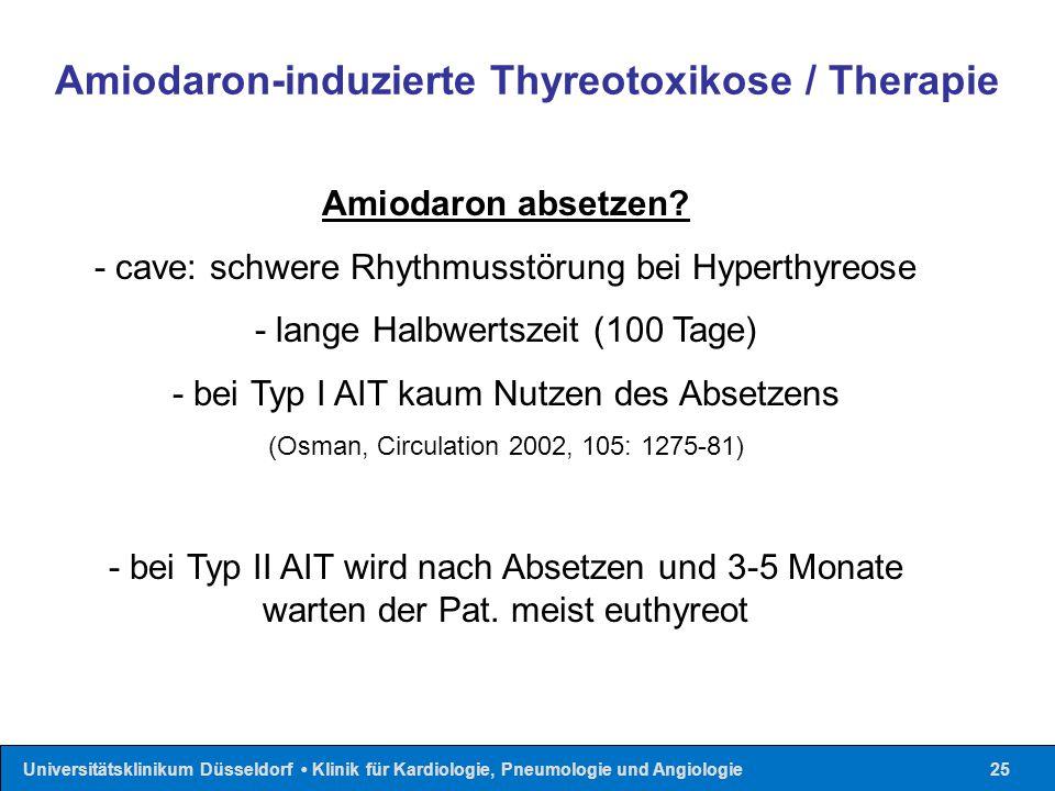 Universitätsklinikum Düsseldorf Klinik für Kardiologie, Pneumologie und Angiologie25 Amiodaron absetzen? - cave: schwere Rhythmusstörung bei Hyperthyr