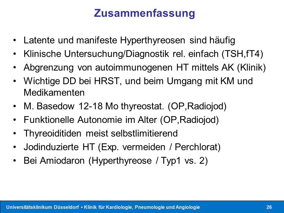 Universitätsklinikum Düsseldorf Klinik für Kardiologie, Pneumologie und Angiologie26 Zusammenfassung Latente und manifeste Hyperthyreosen sind häufig