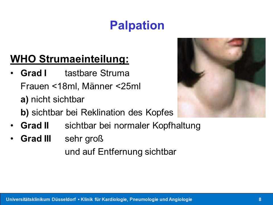 Universitätsklinikum Düsseldorf Klinik für Kardiologie, Pneumologie und Angiologie8 Palpation WHO Strumaeinteilung: Grad Itastbare Struma Frauen <18ml