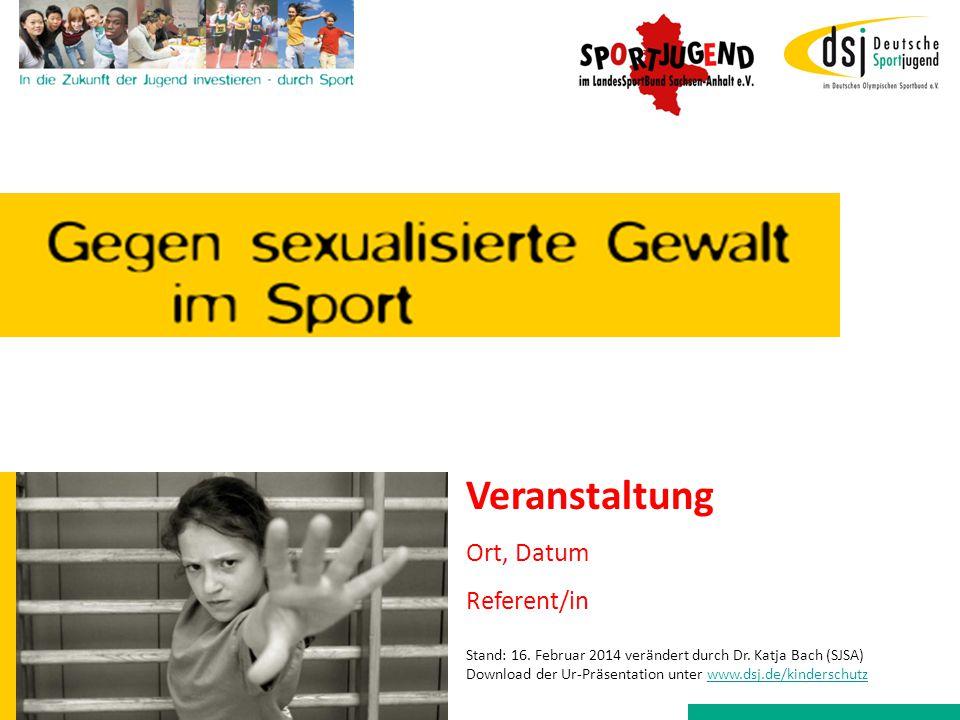Veranstaltung Ort, Datum Referent/in Stand: 16. Februar 2014 verändert durch Dr. Katja Bach (SJSA) Download der Ur-Präsentation unter www.dsj.de/kinde