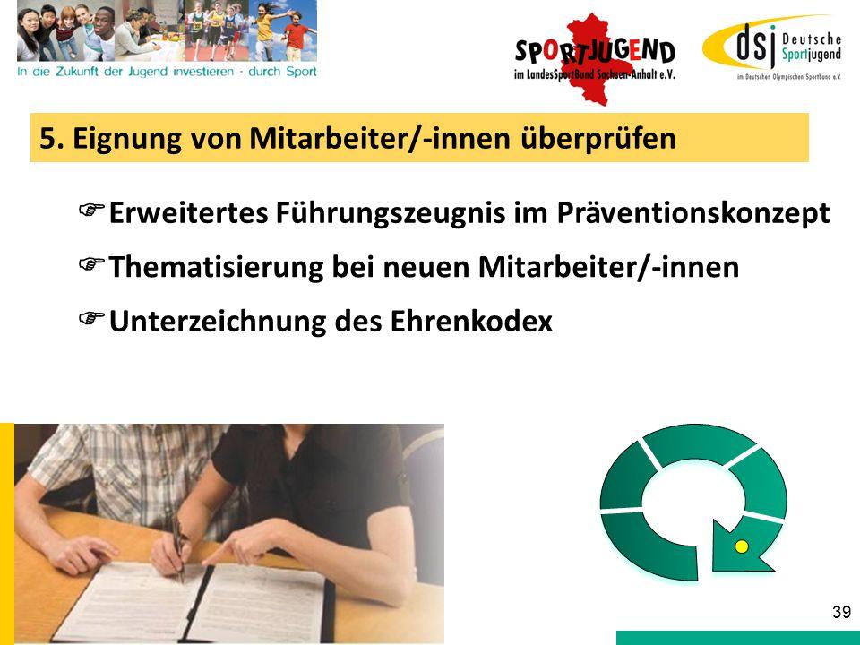 5. Eignung von Mitarbeiter/-innen überprüfen  Unterzeichnung des Ehrenkodex  Erweitertes Führungszeugnis im Präventionskonzept 39  Thematisierung b