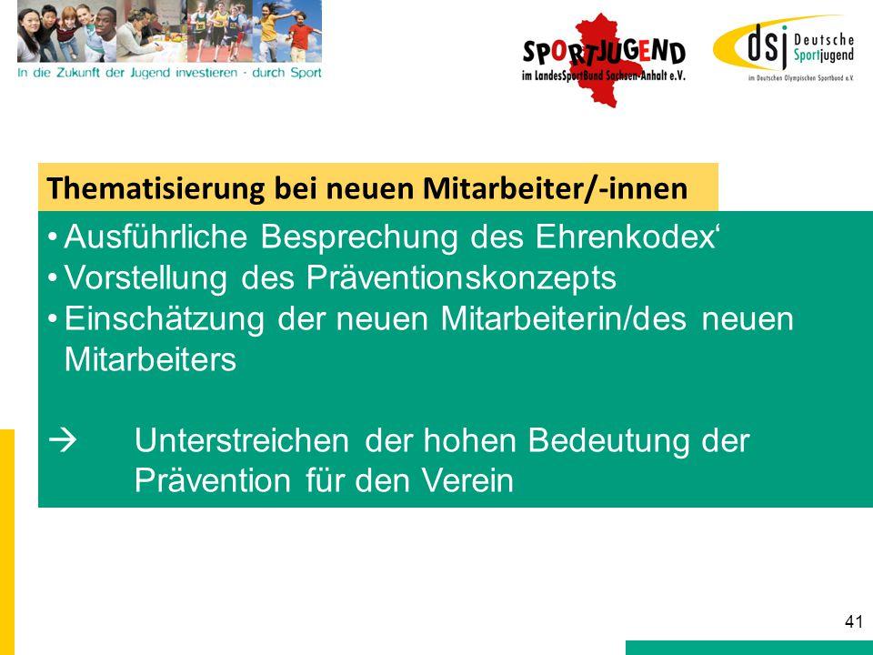 Thematisierung bei neuen Mitarbeiter/-innen Ausführliche Besprechung des Ehrenkodex' Vorstellung des Präventionskonzepts Einschätzung der neuen Mitarb