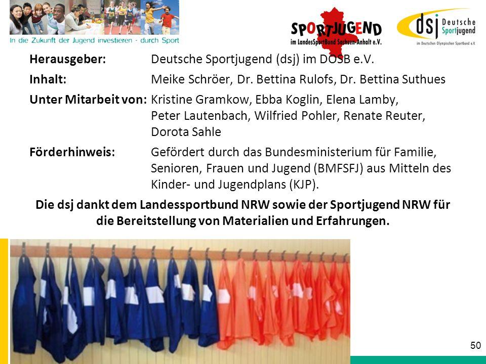 Herausgeber: Deutsche Sportjugend (dsj) im DOSB e.V. Inhalt: Meike Schröer, Dr. Bettina Rulofs, Dr. Bettina Suthues Unter Mitarbeit von: Kristine Gram