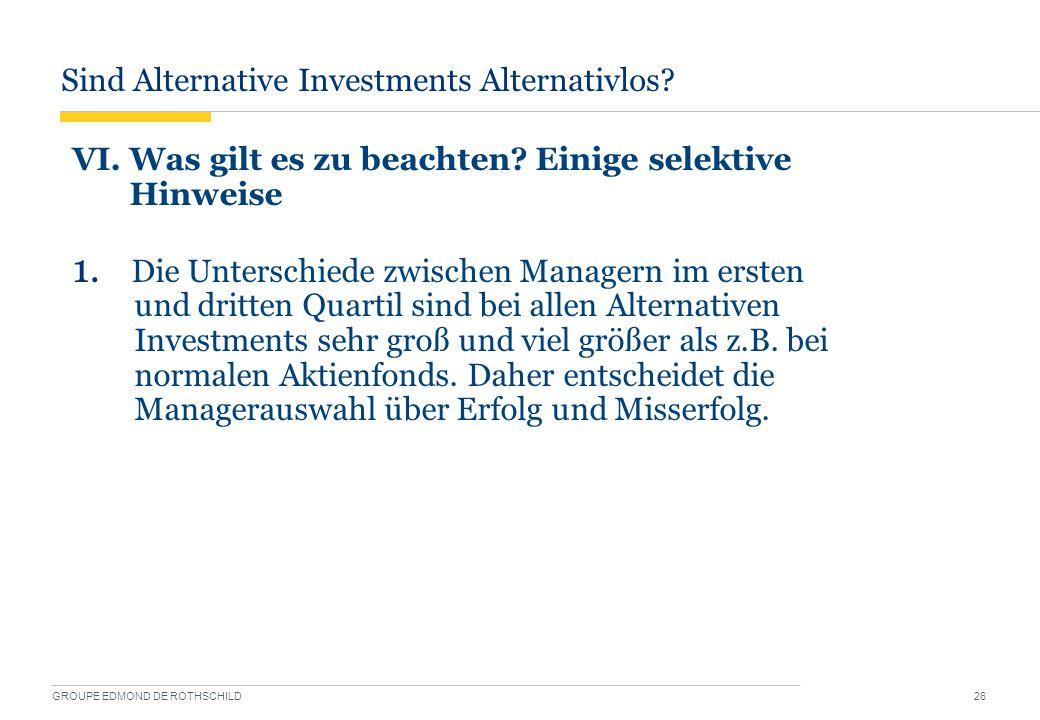 Sind Alternative Investments Alternativlos? GROUPE EDMOND DE ROTHSCHILD 26 VI. Was gilt es zu beachten? Einige selektive Hinweise 1. Die Unterschiede