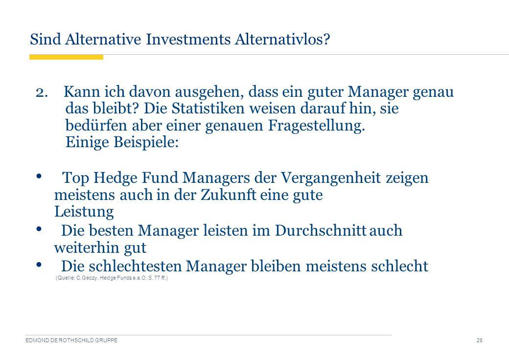Sind Alternative Investments Alternativlos? EDMOND DE ROTHSCHILD GRUPPE 28 2. Kann ich davon ausgehen, dass ein guter Manager genau das bleibt? Die St