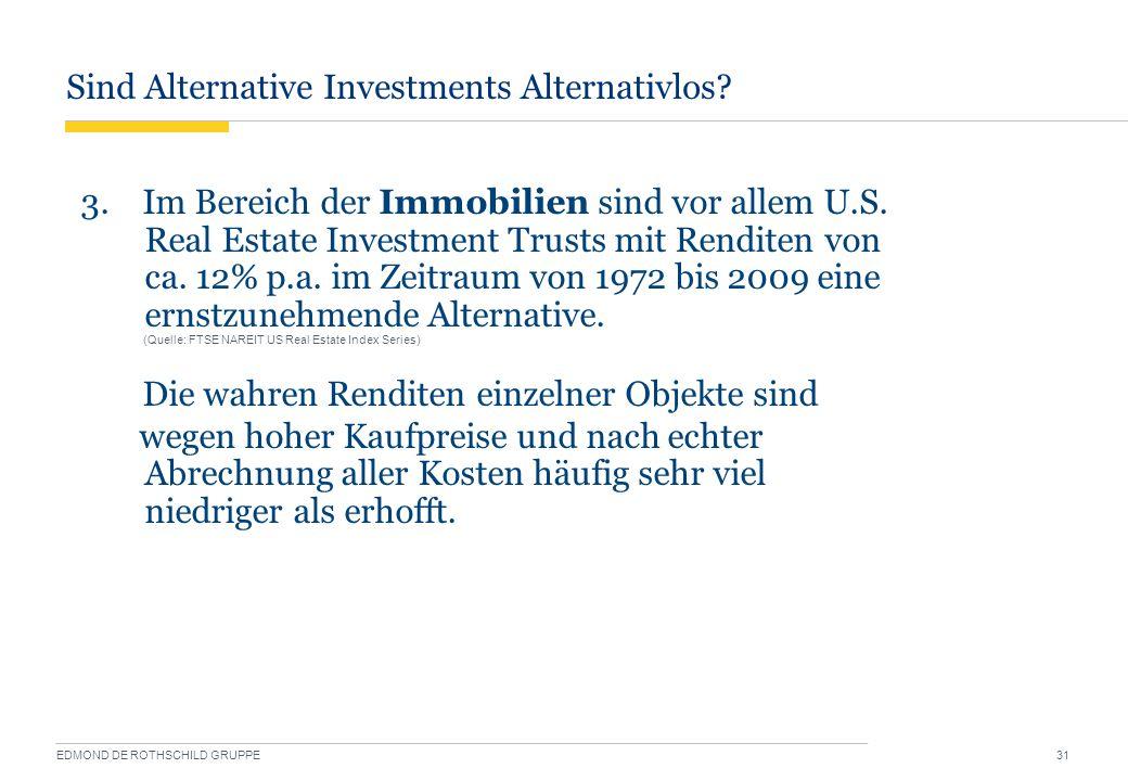Sind Alternative Investments Alternativlos? EDMOND DE ROTHSCHILD GRUPPE 31 3. Im Bereich der Immobilien sind vor allem U.S. Real Estate Investment Tru