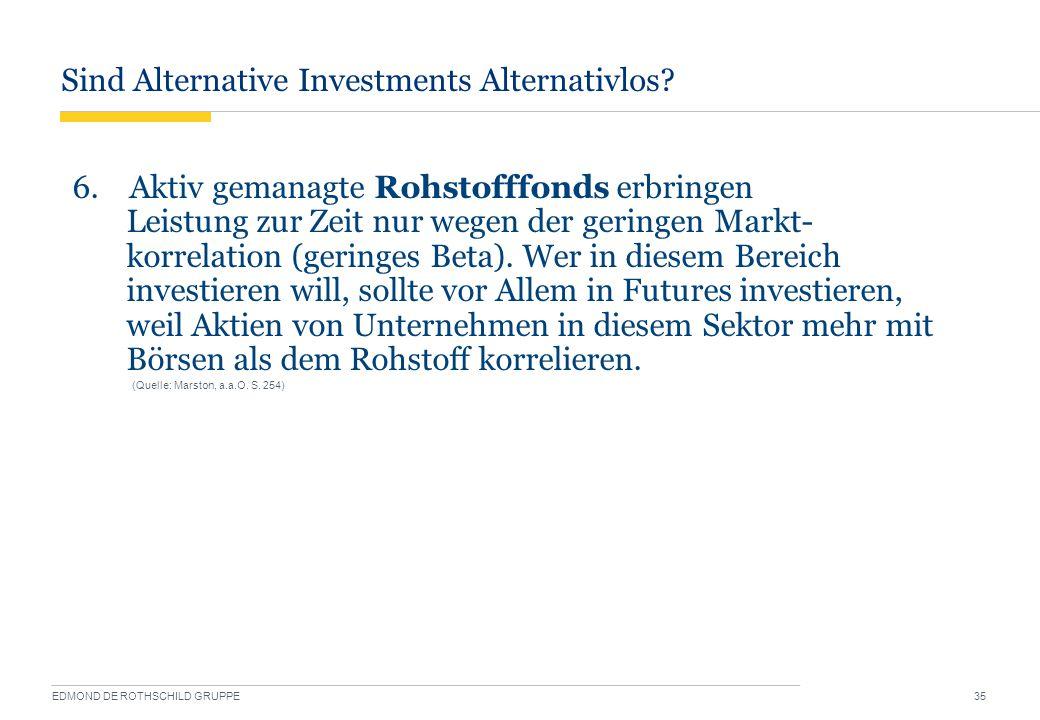 Sind Alternative Investments Alternativlos? EDMOND DE ROTHSCHILD GRUPPE 35 6. Aktiv gemanagte Rohstofffonds erbringen Leistung zur Zeit nur wegen der