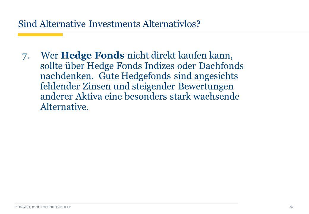 Sind Alternative Investments Alternativlos? EDMOND DE ROTHSCHILD GRUPPE 36 7. Wer Hedge Fonds nicht direkt kaufen kann, sollte über Hedge Fonds Indize