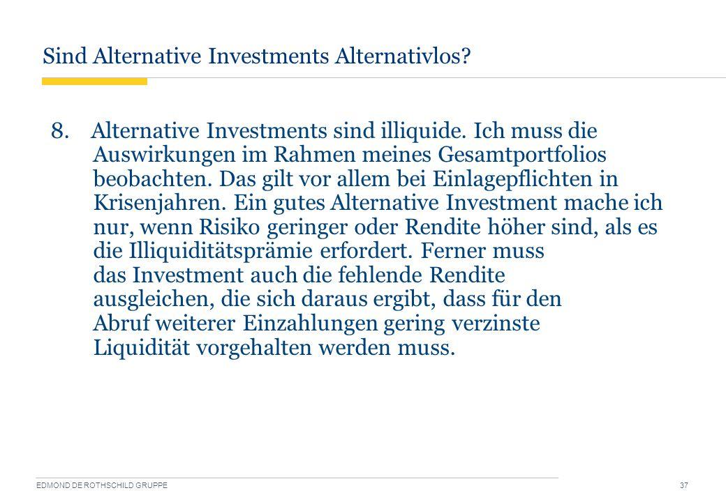 Sind Alternative Investments Alternativlos? EDMOND DE ROTHSCHILD GRUPPE 37 8. Alternative Investments sind illiquide. Ich muss die Auswirkungen im Rah