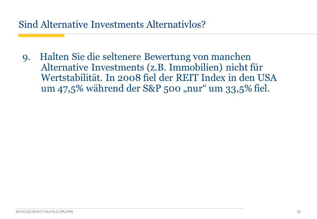 Sind Alternative Investments Alternativlos? EDMOND DE ROTHSCHILD GRUPPE 38 9. Halten Sie die seltenere Bewertung von manchen Alternative Investments (