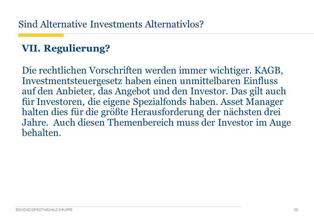 Sind Alternative Investments Alternativlos? EDMOND DE ROTHSCHILD GRUPPE 39 VII. Regulierung? Die rechtlichen Vorschriften werden immer wichtiger. KAGB