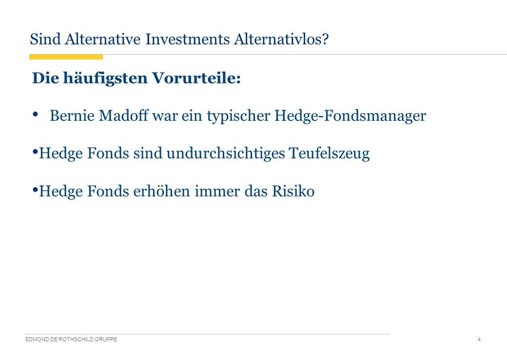 Sind Alternative Investments Alternativlos? EDMOND DE ROTHSCHILD GRUPPE 4 Die häufigsten Vorurteile: Bernie Madoff war ein typischer Hedge-Fondsmanage