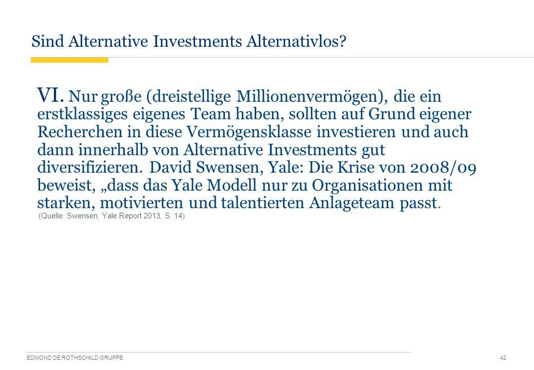 Sind Alternative Investments Alternativlos? EDMOND DE ROTHSCHILD GRUPPE 42 VI. Nur große (dreistellige Millionenvermögen), die ein erstklassiges eigen