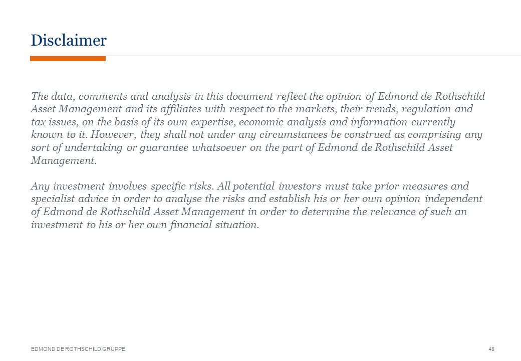 Disclaimer EDMOND DE ROTHSCHILD GRUPPE 48 The data, comments and analysis in this document reflect the opinion of Edmond de Rothschild Asset Managemen