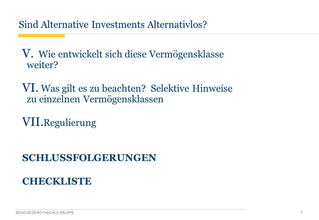 Sind Alternative Investments Alternativlos? EDMOND DE ROTHSCHILD GRUPPE 7 V. Wie entwickelt sich diese Vermögensklasse weiter? VI. Was gilt es zu beac