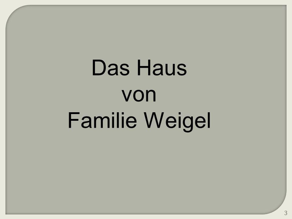 3 Das Haus von Familie Weigel