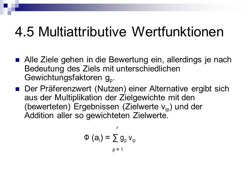 4.5 Multiattributive Wertfunktionen Alle Ziele gehen in die Bewertung ein, allerdings je nach Bedeutung des Ziels mit unterschiedlichen Gewichtungsfaktoren g p.