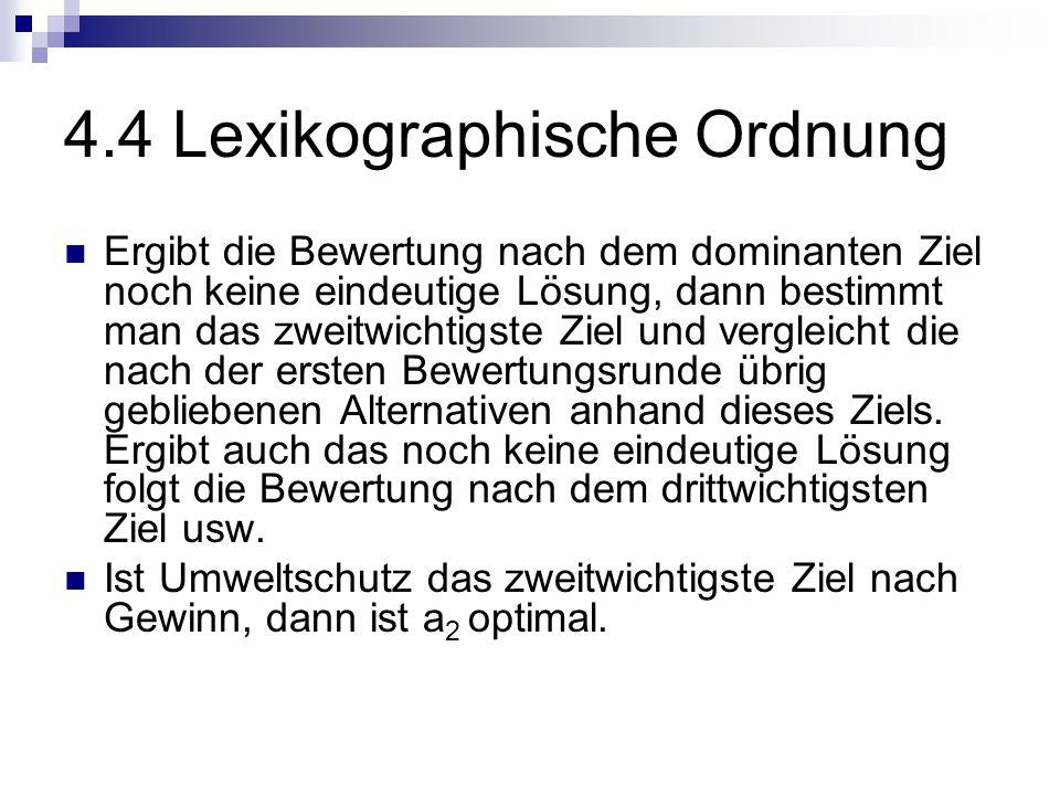 4.4 Lexikographische Ordnung Ergibt die Bewertung nach dem dominanten Ziel noch keine eindeutige Lösung, dann bestimmt man das zweitwichtigste Ziel un