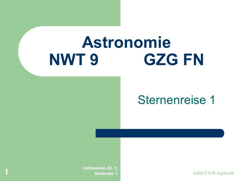 Astronomie, Kl. 9, Sternreise 1 GZG FN W.Seyboldt 1 Astronomie NWT 9GZG FN Sternenreise 1