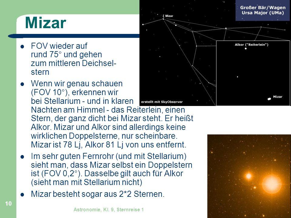 Astronomie, Kl. 9, Sternreise 1 GZG FN W.Seyboldt 10 Mizar FOV wieder auf rund 75° und gehen zum mittleren Deichsel- stern Wenn wir genau schauen (FOV