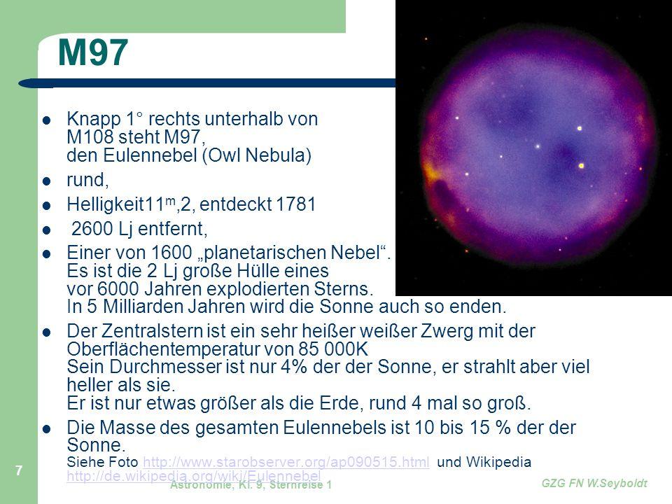 Astronomie, Kl. 9, Sternreise 1 GZG FN W.Seyboldt 7 M97 Knapp 1° rechts unterhalb von M108 steht M97, den Eulennebel (Owl Nebula) rund, Helligkeit11 m