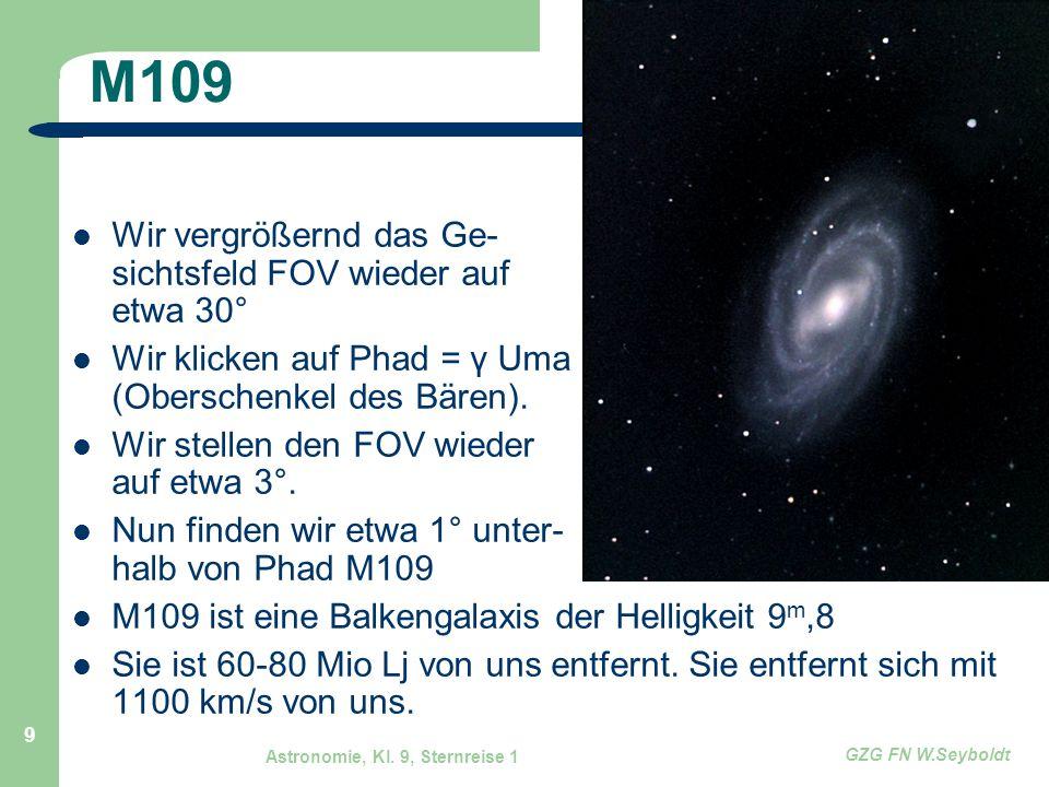 Astronomie, Kl. 9, Sternreise 1 GZG FN W.Seyboldt 9 M109 Wir vergrößernd das Ge- sichtsfeld FOV wieder auf etwa 30° Wir klicken auf Phad = γ Uma (Ober