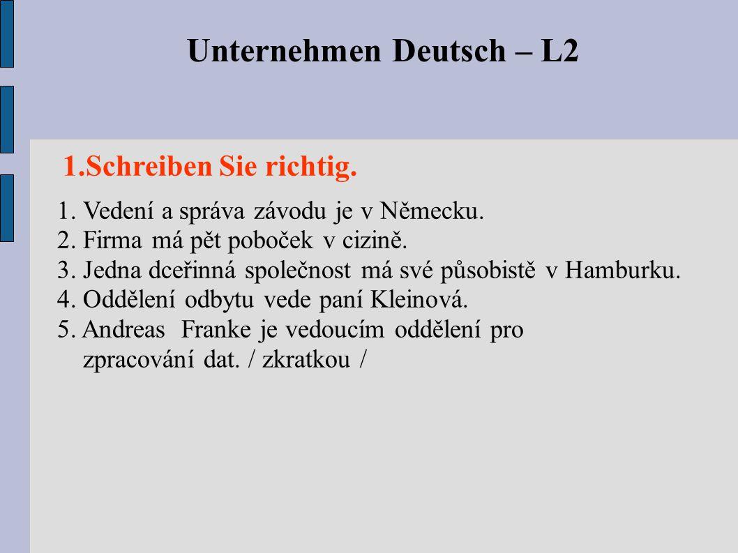 Unternehmen Deutsch – L2 1. Vedení a správa závodu je v Německu. 2. Firma má pět poboček v cizině. 3. Jedna dceřinná společnost má své působistě v Ham