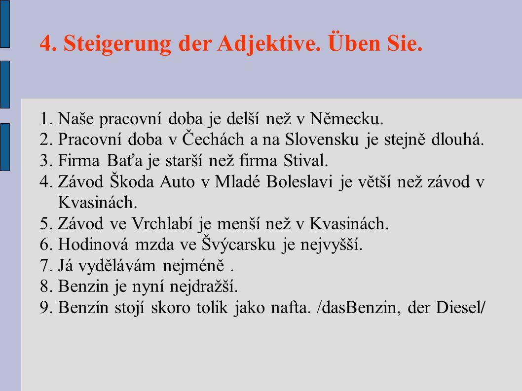 4. Steigerung der Adjektive. Üben Sie. 1. Naše pracovní doba je delší než v Německu. 2. Pracovní doba v Čechách a na Slovensku je stejně dlouhá. 3. Fi