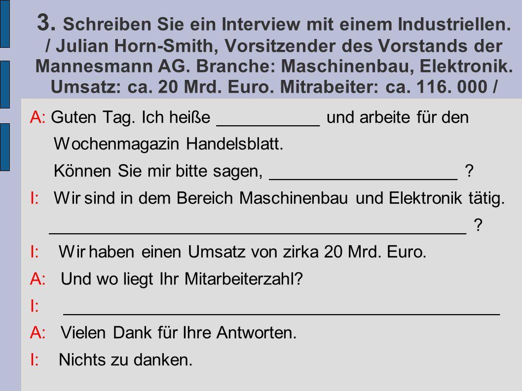 3. Schreiben Sie ein Interview mit einem Industriellen. / Julian Horn-Smith, Vorsitzender des Vorstands der Mannesmann AG. Branche: Maschinenbau, Elek