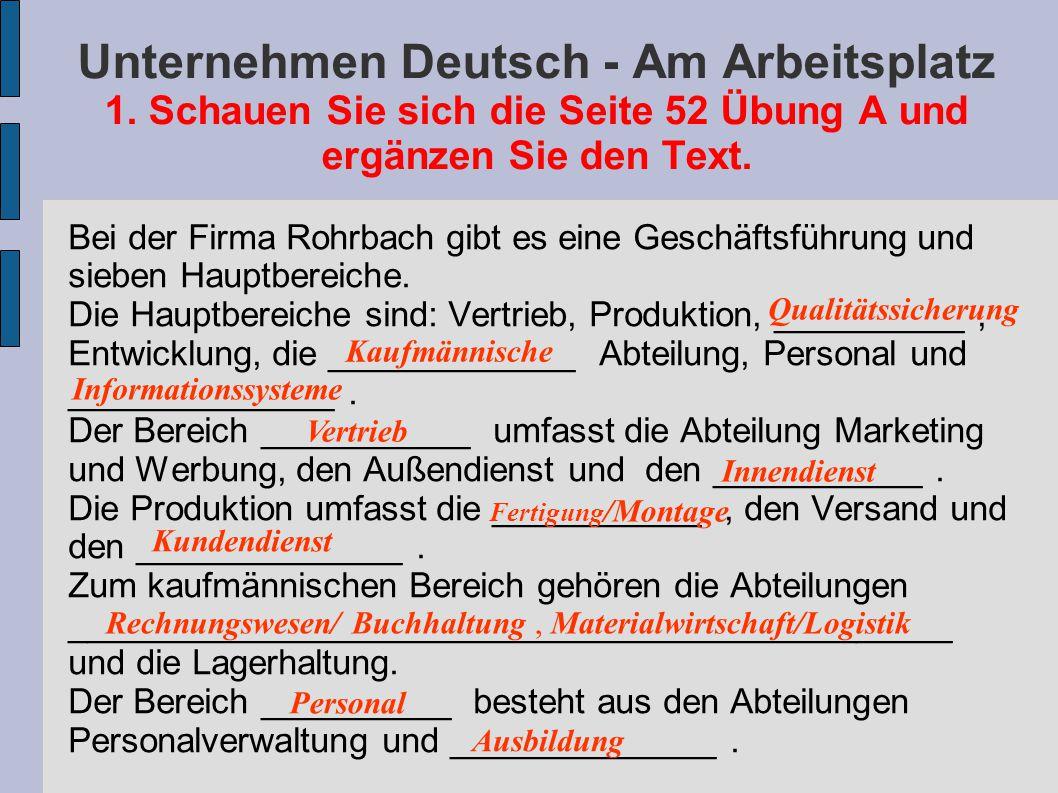 Unternehmen Deutsch - Am Arbeitsplatz 1. Schauen Sie sich die Seite 52 Übung A und ergänzen Sie den Text. Bei der Firma Rohrbach gibt es eine Geschäft