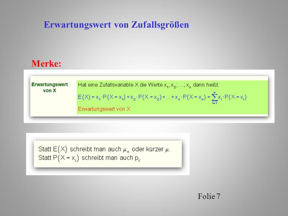 Folie 8 Erwartungswert von linear transformierten Zufallsgrößen Für eine Zufallsvariable gilt (mit beliebigen Konstanten a und b): Weiter Regeln im TW Seite 26 (Schroedel)