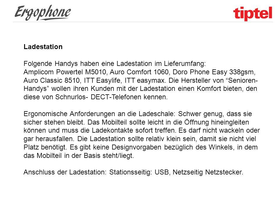 Ladestation Folgende Handys haben eine Ladestation im Lieferumfang: Amplicom Powertel M5010, Auro Comfort 1060, Doro Phone Easy 338gsm, Auro Classic 8