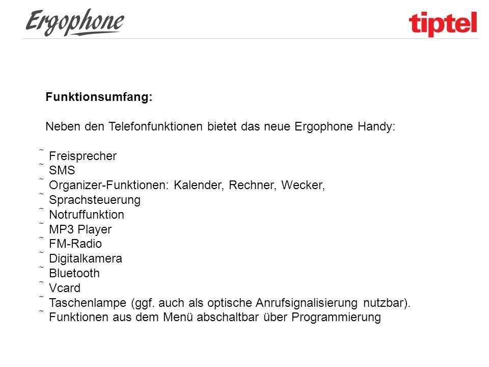 Funktionsumfang: Neben den Telefonfunktionen bietet das neue Ergophone Handy:  Freisprecher  SMS  Organizer-Funktionen: Kalender, Rechner, Wecker,