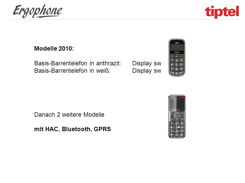 Modelle 2010: Basis-Barrentelefon in anthrazit: Display sw Basis-Barrentelefon in weiß:Display sw Danach 2 weitere Modelle mit HAC, Bluetooth, GPRS