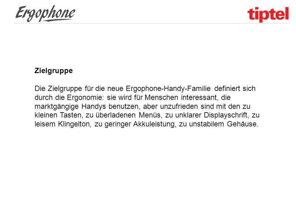 Zielgruppe Die Zielgruppe für die neue Ergophone-Handy-Familie definiert sich durch die Ergonomie: sie wird für Menschen interessant, die marktgängige