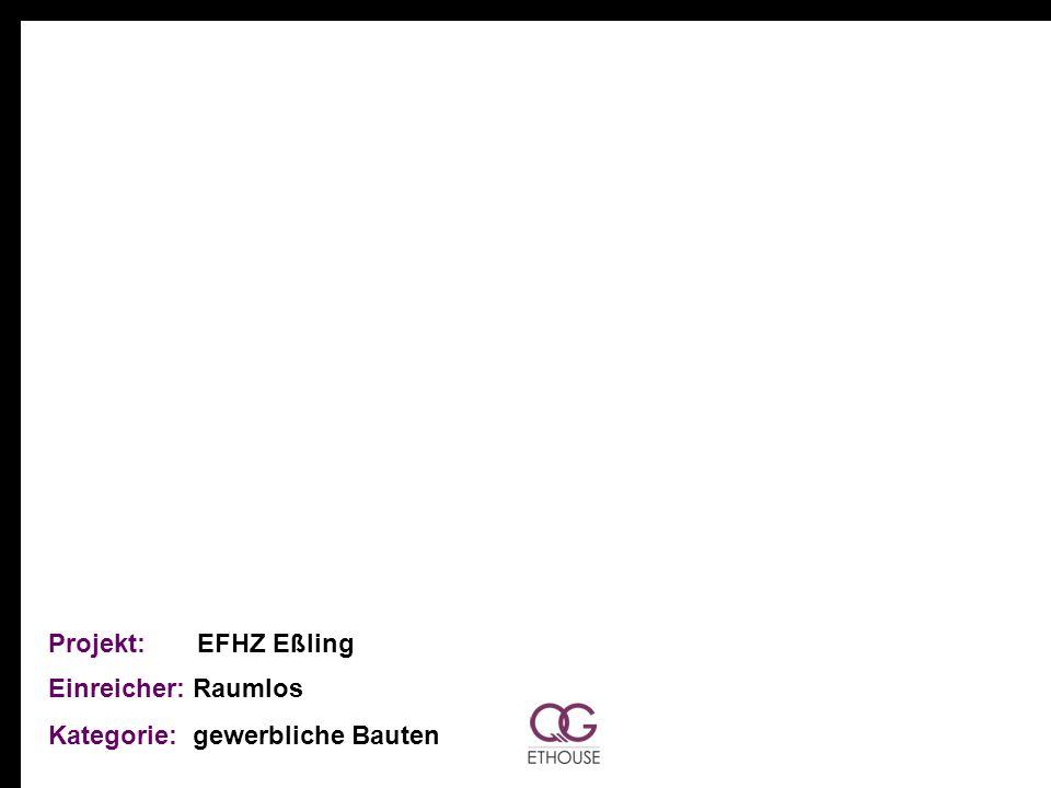 Projekt: EFHZ Eßling Einreicher: Raumlos Kategorie: gewerbliche Bauten