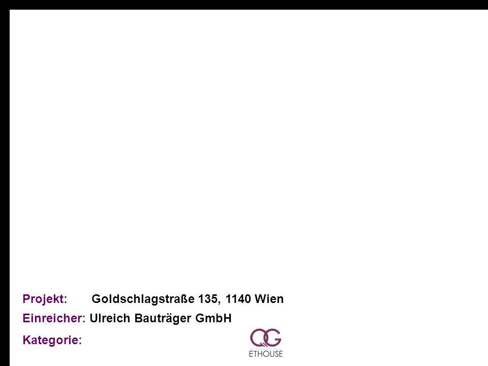 Projekt: Goldschlagstraße 135, 1140 Wien Einreicher: Ulreich Bauträger GmbH Kategorie: