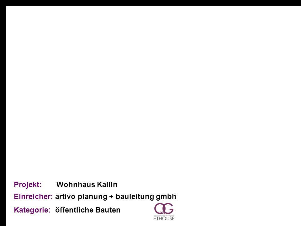 Projekt: Wohnhaus Kallin Einreicher: artivo planung + bauleitung gmbh Kategorie: öffentliche Bauten