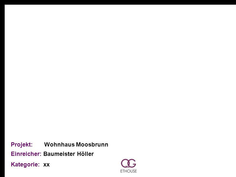 Projekt: Wohnhaus Moosbrunn Einreicher: Baumeister Höller Kategorie: xx