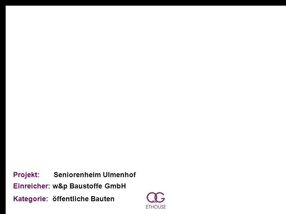 Projekt: Seniorenheim Ulmenhof Einreicher: w&p Baustoffe GmbH Kategorie: öffentliche Bauten