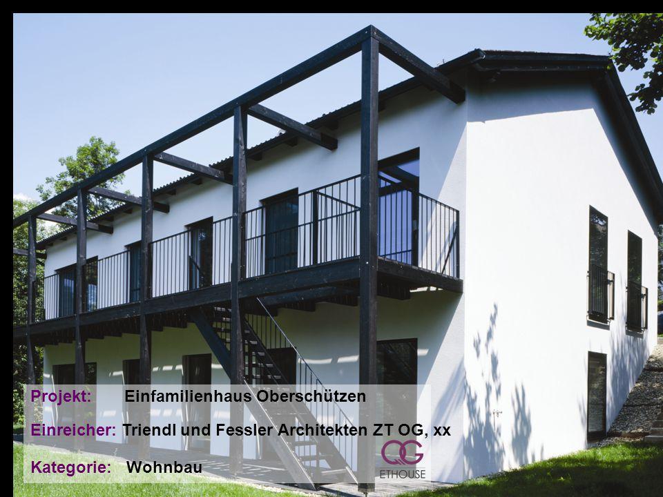 Projekt: Einfamilienhaus Oberschützen Einreicher: Triendl und Fessler Architekten ZT OG, xx Kategorie: Wohnbau