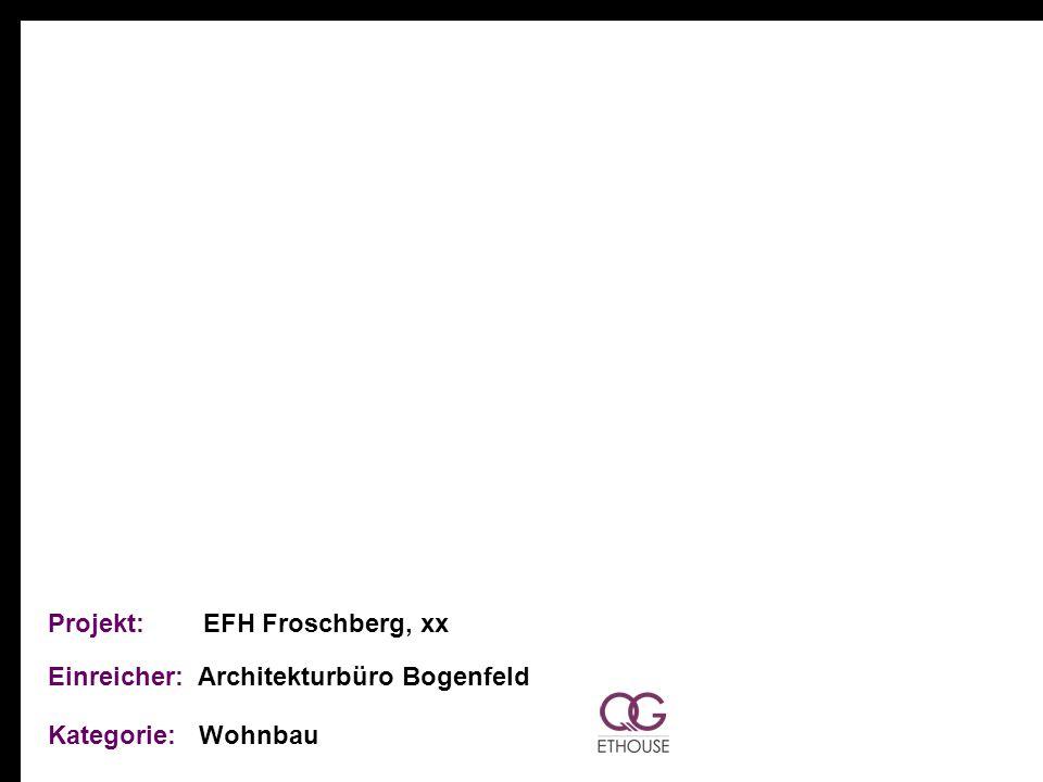 Projekt: EFH Froschberg, xx Einreicher: Architekturbüro Bogenfeld Kategorie: Wohnbau