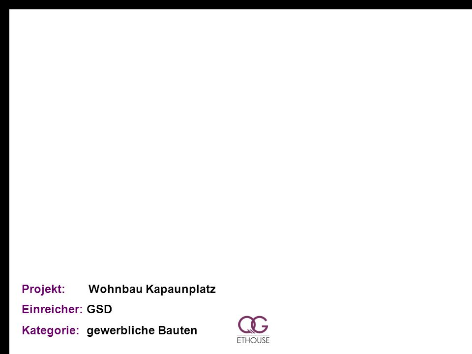 Projekt: Wohnbau Kapaunplatz Einreicher: GSD Kategorie: gewerbliche Bauten