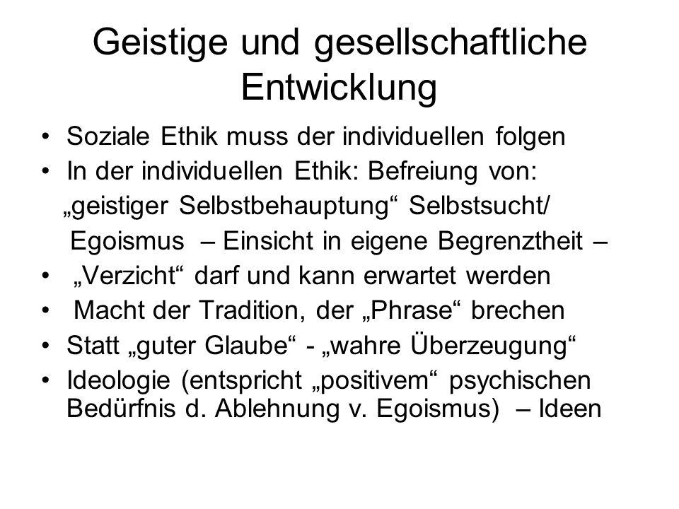 """Geistige und gesellschaftliche Entwicklung Soziale Ethik muss der individuellen folgen In der individuellen Ethik: Befreiung von: """"geistiger Selbstbeh"""