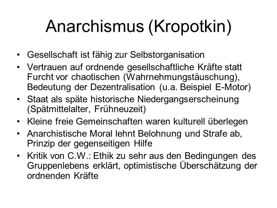 Anarchismus (Kropotkin) Gesellschaft ist fähig zur Selbstorganisation Vertrauen auf ordnende gesellschaftliche Kräfte statt Furcht vor chaotischen (Wa