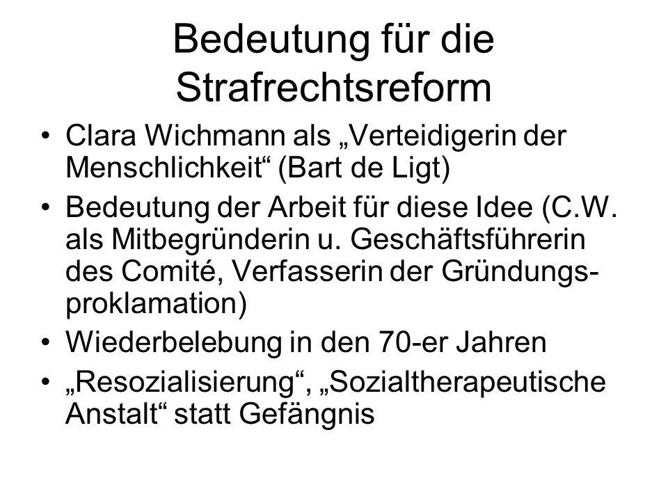 """Bedeutung für die Strafrechtsreform Clara Wichmann als """"Verteidigerin der Menschlichkeit"""" (Bart de Ligt) Bedeutung der Arbeit für diese Idee (C.W. als"""