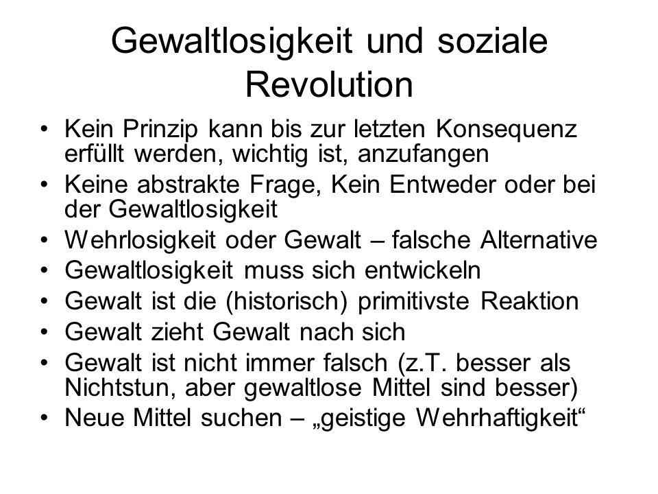 Gewaltlosigkeit und soziale Revolution Kein Prinzip kann bis zur letzten Konsequenz erfüllt werden, wichtig ist, anzufangen Keine abstrakte Frage, Kei