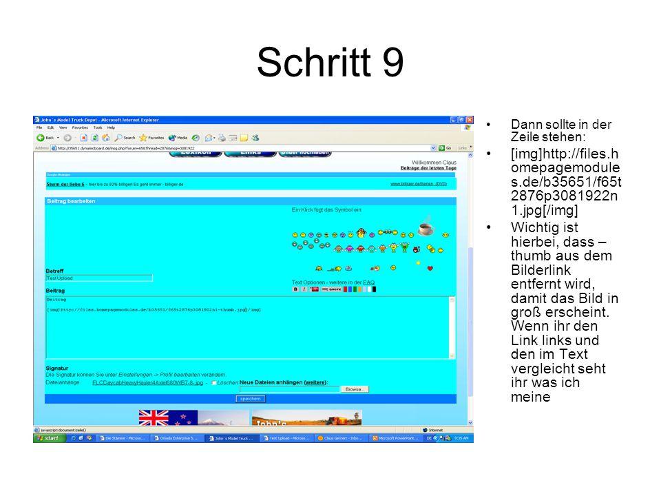 Schritt 9 Dann sollte in der Zeile stehen: [img]http://files.h omepagemodule s.de/b35651/f65t 2876p3081922n 1.jpg[/img] Wichtig ist hierbei, dass – thumb aus dem Bilderlink entfernt wird, damit das Bild in groß erscheint.